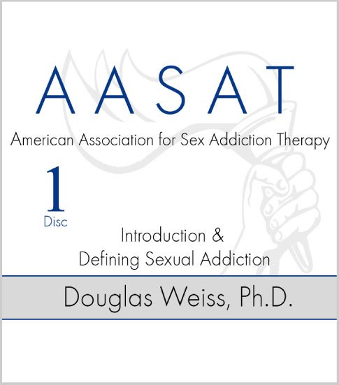 AASAT Sex Addiction Training Disc 1 Introduction and Defining Sexual Addiction