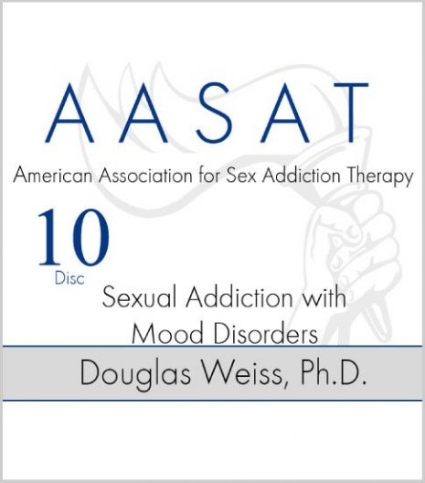 AASAT Sex Addiction Training Disc 10 Sexual Addiction with Mood Disorders