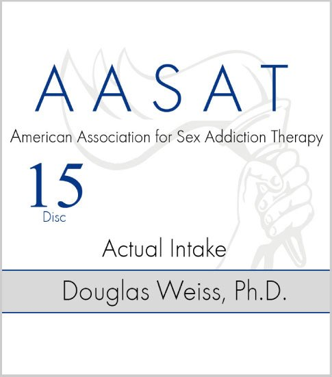 AASAT Sex Addiction Training Disc 15 Actual Intake