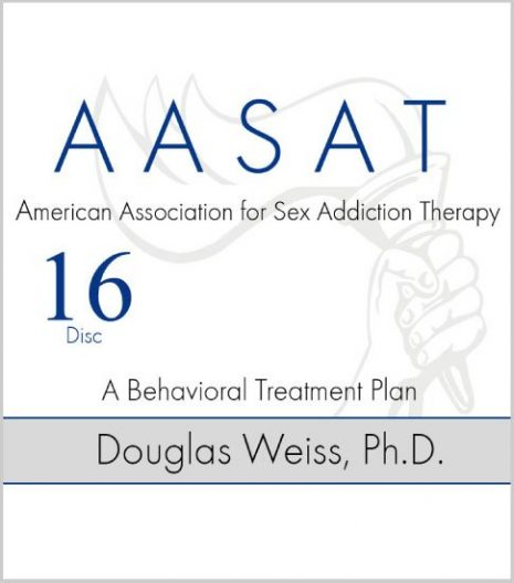 AASAT Sex Addiction Training Disc 16 A Behavioral Treatment Plan