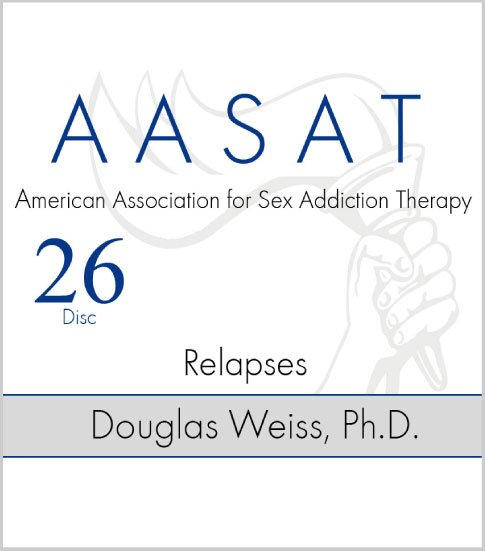 AASAT Sex Addiction Training Disc 26 Relapses