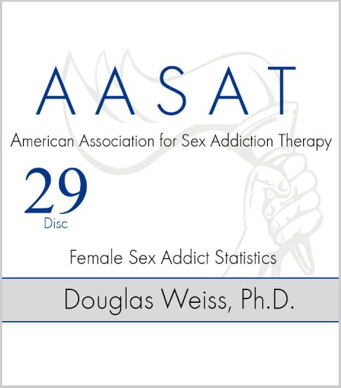 AASAT Sex Addiction Training Disc 29 Female Sex Addict Statistics