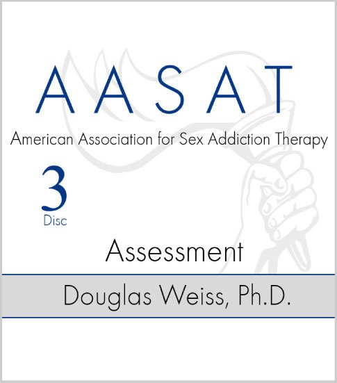 AASAT Sex Addiction Training Disc 3 Assessment