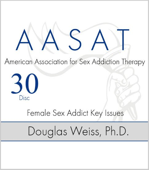 AASAT Sex Addiction Training Disc 30 Female Sex Addict Key Issues