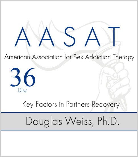 AASAT Sex Addiction Training Disc 36 Key Factors in Partners Recovery
