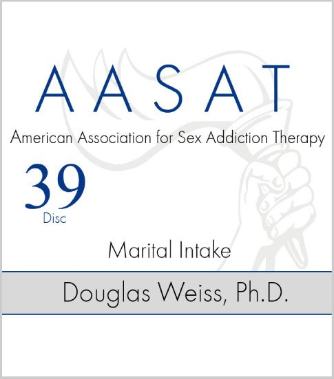 AASAT Sex Addiction Training Disc 39 Marital Intake
