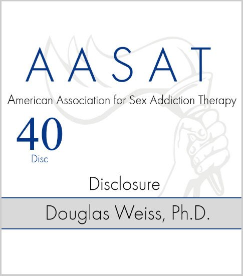 AASAT Sex Addiction Training Disc 40 Disclosure