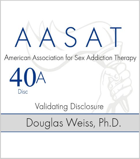 AASAT Sex Addiction Training Disc 40A Validating Disclosure