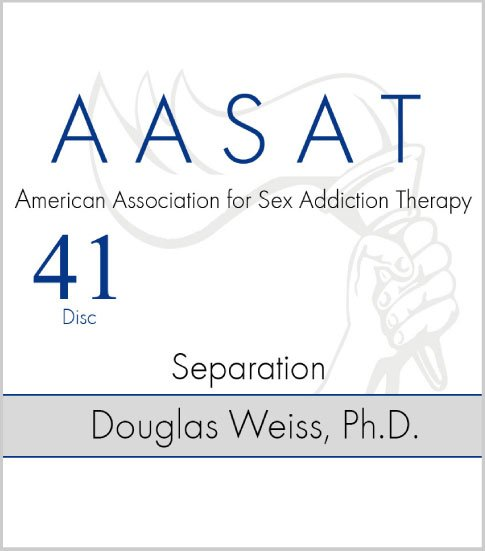 AASAT Sex Addiction Training Disc 41 Separation