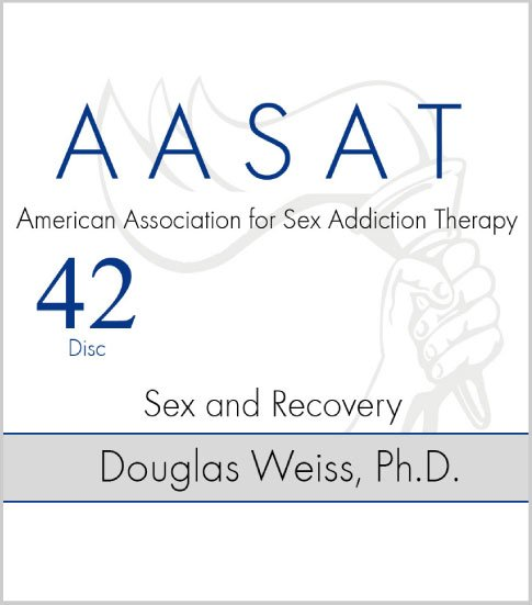 AASAT Sex Addiction Training Disc 42 Sex and Recovery