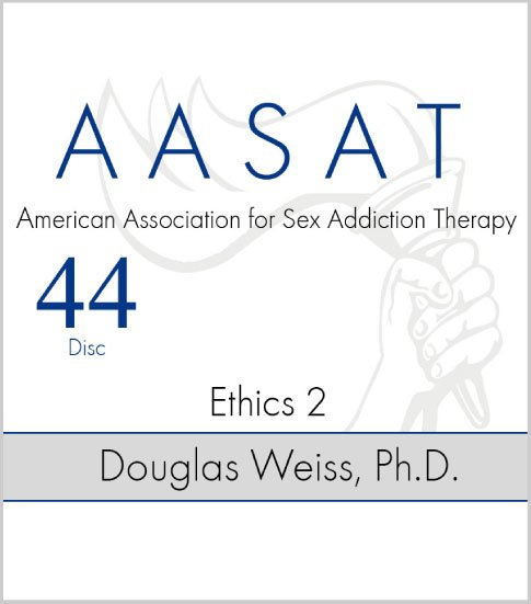 AASAT Sex Addiction Training Disc 44 Ethics 2