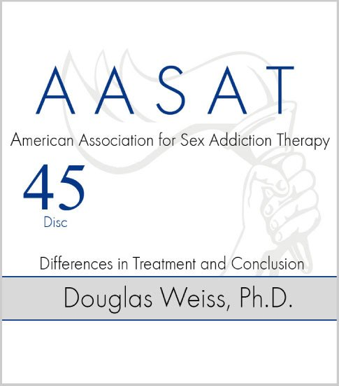 AASAT Sex Addiction Training Disc 45 Differences in Treatment and Conclusion