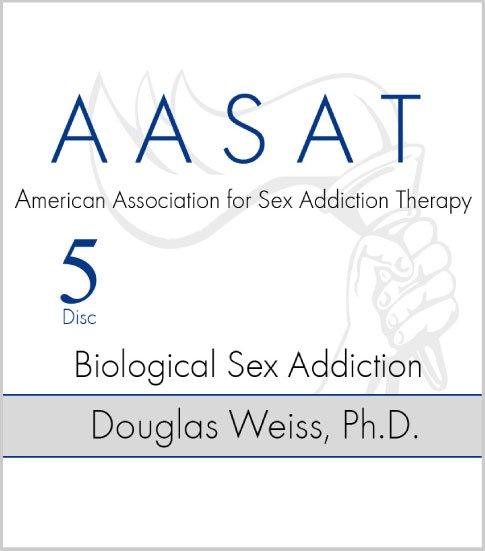 AASAT Sex Addiction Training Disc 5 Biological Sex Addiction