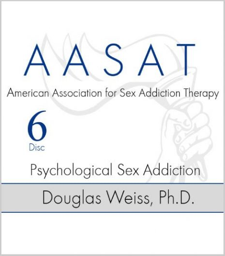 AASAT Sex Addiction Training Disc 6 Psychological Sex Addiction