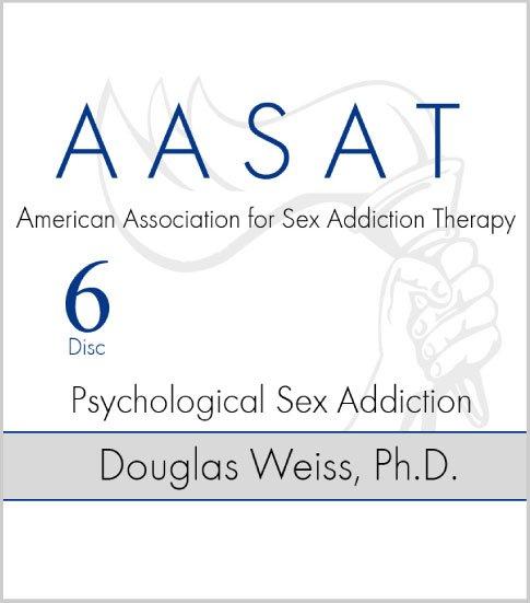 AASAT Sex Addiction Training Disc 6 Psychological Sex Addiction