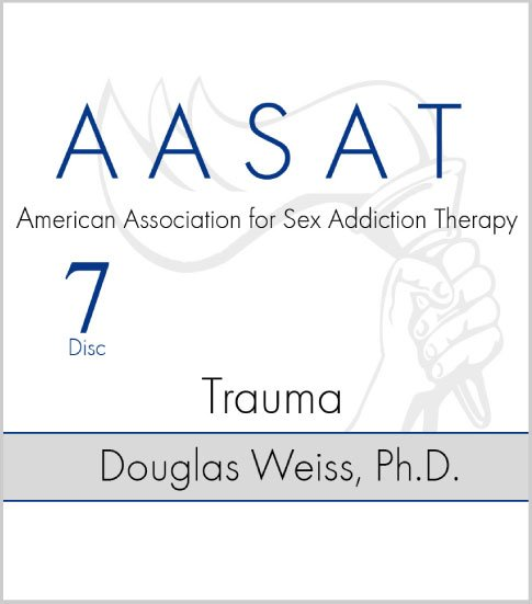 AASAT Sex Addiction Training Disc 7 Trauma