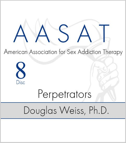 AASAT Sex Addiction Training Disc 8 Perpetrators