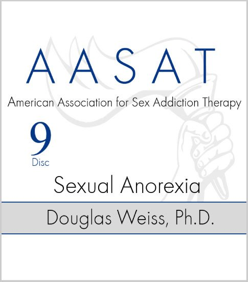AASAT Sex Addiction Training Disc 9 Sexual Anorexia