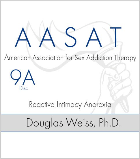 AASAT Sex Addiction Training Disc 9A Reactive Intimacy Anorexia